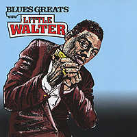 Литтл Уолтер Little Walter. Blues Greats литтл уолтер little walter the best of little walter lp