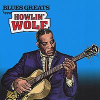 Артур Бернетт Честер Howlin' Wolf. Blues Greats howlin wolf howlin wolf killing floor blues essentials