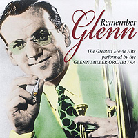 The Glenn Miller Orchestra Remember Glenn. The Greatest Movie Hits Performed The Glenn Miller Orchestra (2 CD) glenn taylor the ballad of trenchmouth taggart