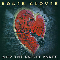Роджер Гловер,The Guilty Party Roger Glover And The Guilty Party. If Life Was Easy guilty thing