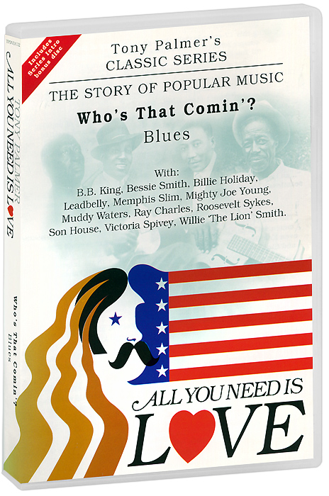 Tony Palmer: All You Need Is Love. Vol. 4: Who's That Comin'? - Blues (2 DVD) tony palmer all you need is love vol 5 rude songs vaudeville and music hall 2 dvd