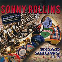 Сонни Роллинз,Орнэт Коулмен,Рой Харгрув,Джим Холл,Рассел Мэлоун Sonny Rollins. Road Shows. Vol. 2 сонни роллинз орнэт коулмен рой харгрув джим холл рассел мэлоун sonny rollins road shows vol 2