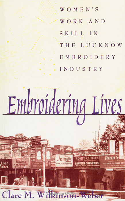 Embroidering Lives: Women's Work and Skill in the Lucknow Embroidery Industry