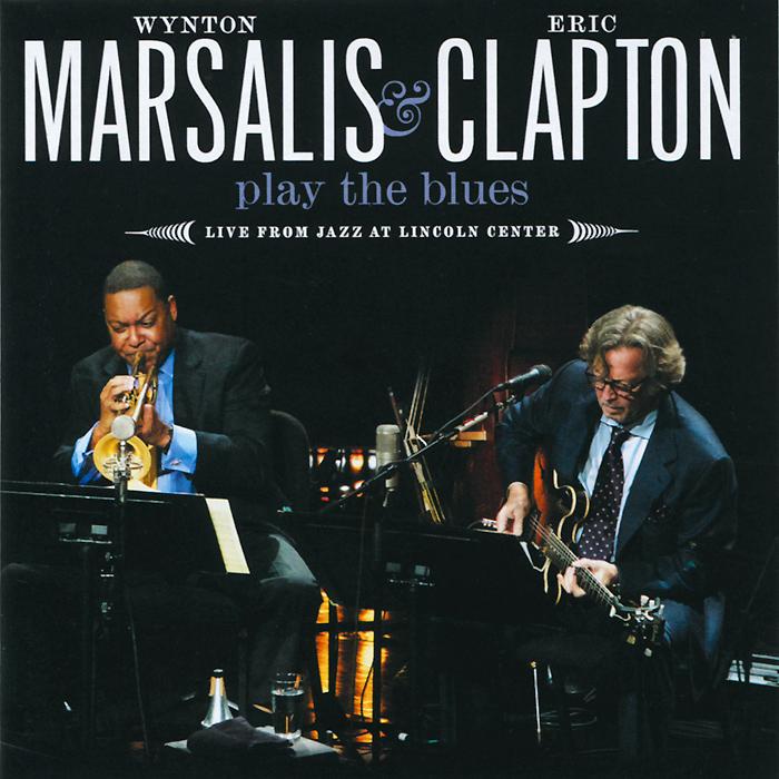Уинтон Марсалис,Эрик Клэптон Wynton Marsalis & Eric Clapton. Play The Blues - Live From Jazz At Lincoln Center уинтон келли avid jazz wynton kelly four classic albums 2 cd