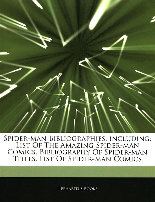 Spider-Man Bibliographies, Including: List of the Amazing Spider-Man Comics, Bibliography of Spider-Man Titles, List of Spider-Man Comics william irwin spider man and philosophy the web of inquiry