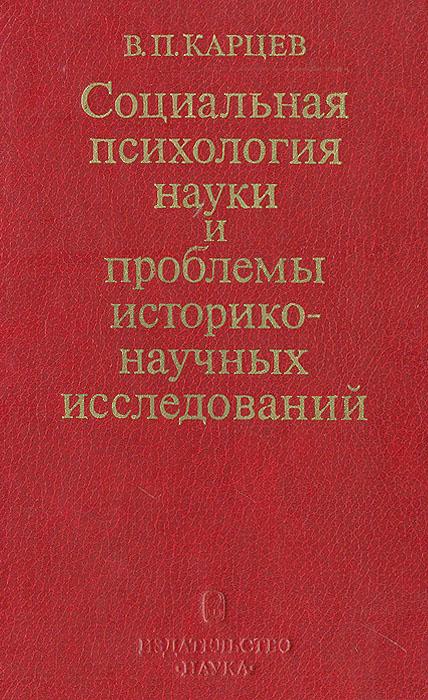 В. П. Карцев Социальная психология науки и проблемы историко-научных исследований