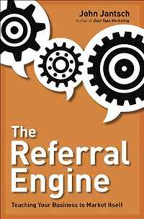 The Referral Engine: Teaching Your Business to Market Itself john bernard m business at the speed of now fire up your people thrill your customers and crush your competitors