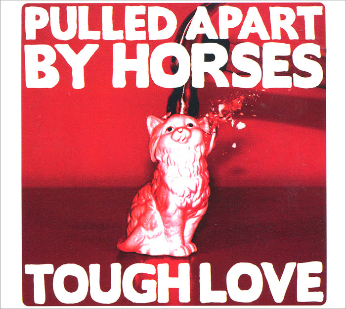 Pulled Apart By Horses. Tough Love