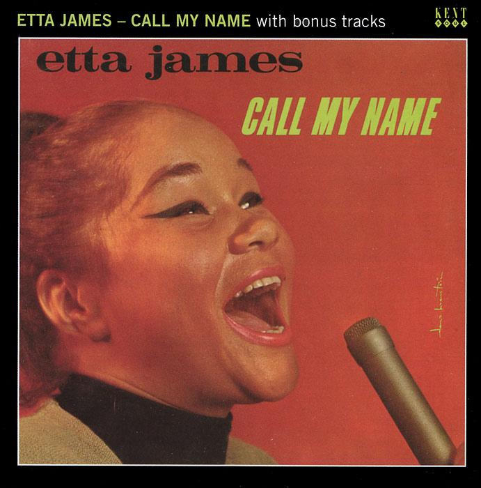 Этта Джеймс Etta James. Call My Name With Bonus Tracks хьюстон персон этта джонс ричард вьяндс джон веббер etta jones etta jones sings lady day