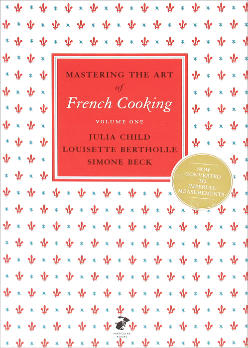 Mastering the Art of French Cooking: Volume 1
