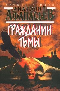 Анатолий Афанасьев Гражданин тьмы