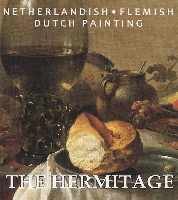 The Hermitage: Netherlandish: Flemish: Dutch Painting вольф г история мировой живописи итальянская живопись конца xvi xvii века