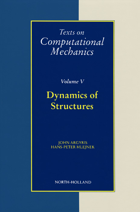Texts on Computational Mechanics: Volume 5: Dynamics of Structures cho w s to stochastic structural dynamics application of finite element methods