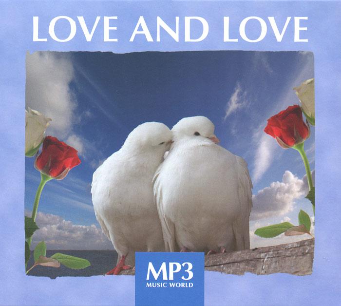 MP3 Music World.  Love And Love (mp3) Эту подборку нам хотелось бы посвятить самым нежным отношениям...