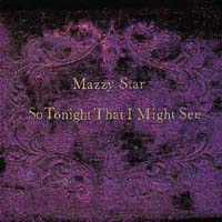 Mazzy Star Mazzy Star. So Tonight That I Might See if i die tonight