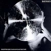 Bauhaus Bauhaus. Press The Eject And Give Me The Tape bauhaus bauhaus the sky s gone out