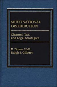 Ralph J. Gilbert. Multinational Distribution: Channel, Tax and Legal Strategies