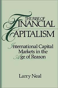 The Rise of Financial Capitalism: International Capital Markets in the Age of Reason (Studies in Monetary and Financial History) capitals of capital a history of international financial centres 1780 2005