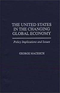 The United States in the Changing Global Economy: Policy Implications and Issues david m hart forged consensus science technology and economic policy in the united states 1921 1953