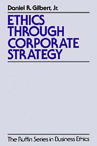 Ethics through Corporate Strategy stephen henn k business ethics a case study approach