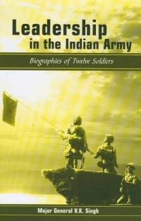 Leadership in the Indian Army : Biographies of Twelve Soldiers