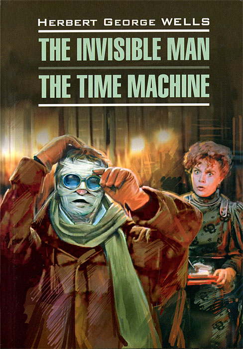 Herbert George Wells The Invisible Man. The Time Machine wells herbert george the time machine isbn 978 5 521 00161 3