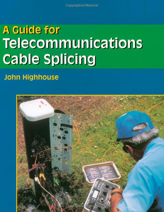 John Highhouse. A Guide For Telecommunications Cable Splicing | Highhouse John
