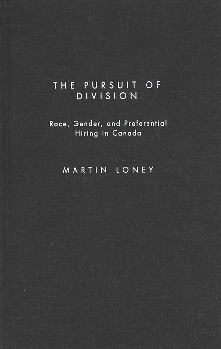 Martin Loney. The Pursuit of Division: Race, Gender, and Preferential Hiring in Canada