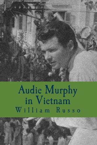 Audie Murphy in Vietnam: Formerly A Thinker's Damn