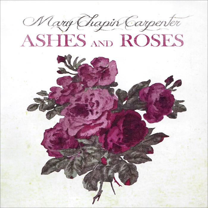 Мэри Чапин Карпентер Mary Chapin Carpenter. Ashes And Roses h m chapin life of deacon samuel chapin of springfield