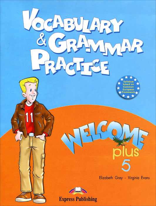 Elizabeth Gray, Virginia Evans Welcome Plus 5: Vocabulary and Grammar Practice roy norris ready for cae coursebook with key