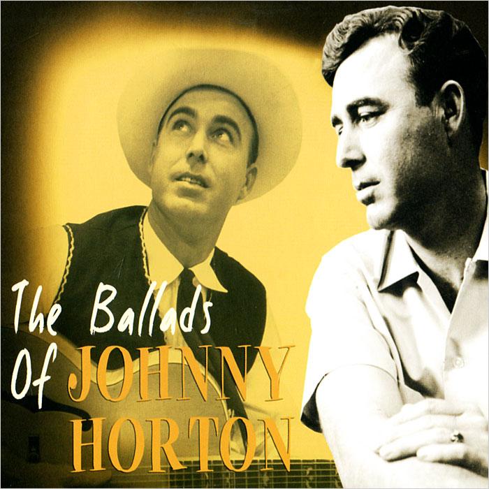 Джонни Хортон Johnny Horton. The Ballads Of Johnny Horton ivor horton ivor horton s beginning visual c 2013