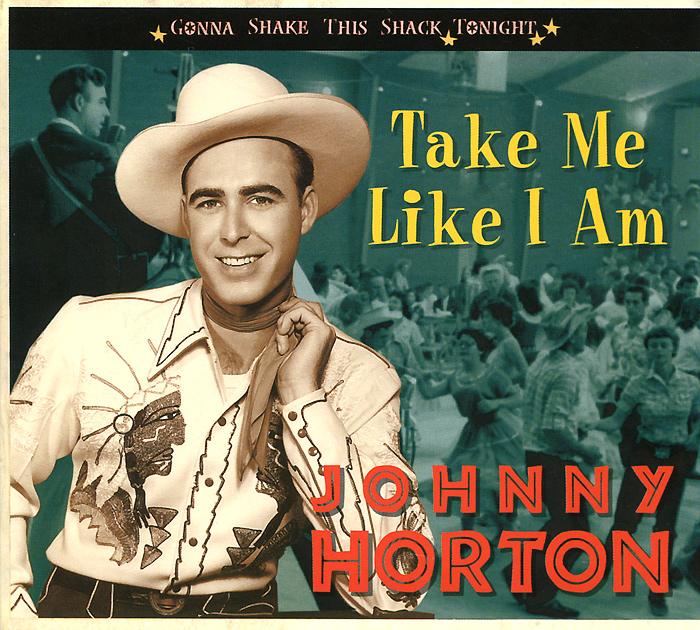 Johnny Horton. Take Me Like I Am - Gonna Shake This Shack Tonight джонни хортон johnny horton the ballads of johnny horton