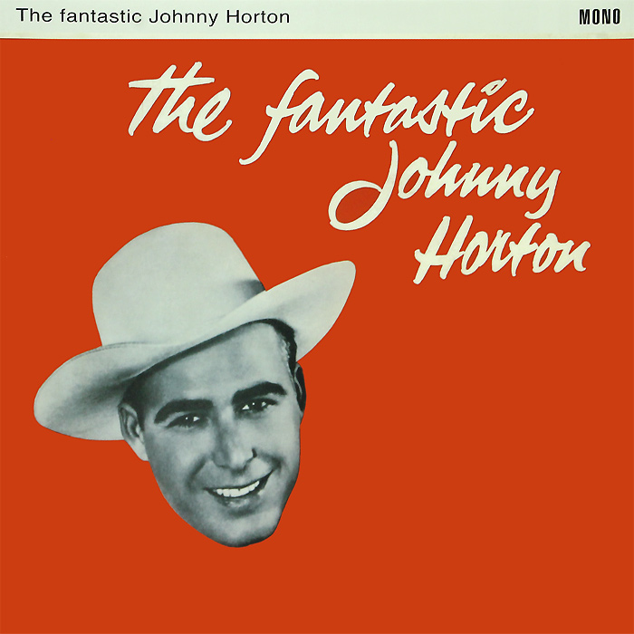 Джонни Хортон Johny Horton. The Fantastic Johnny Horton (LP) ivor horton ivor horton s beginning visual c 2013