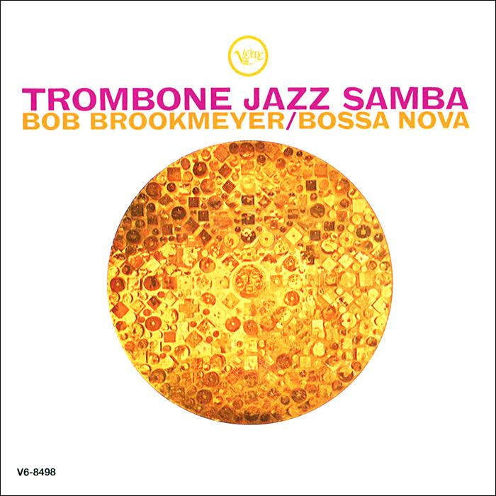 Боб Брукмэйер,Лало Шифрин Bob Brookmeyer. Trombone Jazz Samba / Lalo Schifrin, Bob Brookmeyer. Samba Para Dos цена и фото