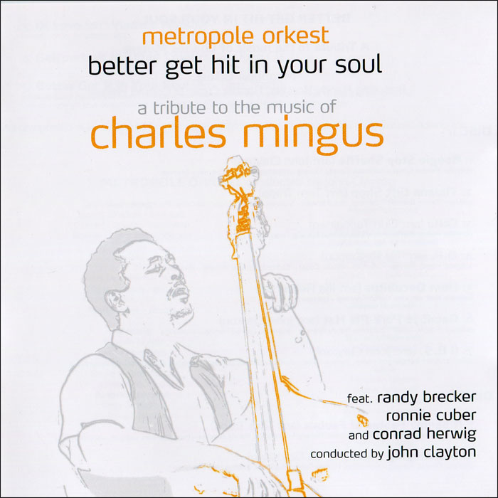 Фото - Metropole Orchestra,Рэнди Бреккер Metropole Orkest. Better Get Hit In Your Soul. A Tribute To The Music Of Charles Mingus (2 CD) charles mingus charles mingus the black saint and the sinner lady