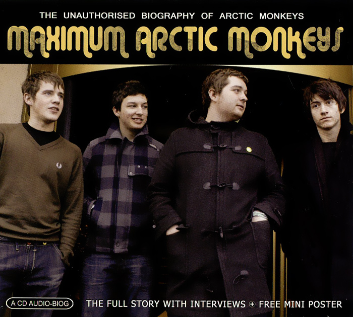 Arсtic Monkeys Maximum Arсtic Monkeys. The Unauthorised Biography Of Arсtic Monkeys