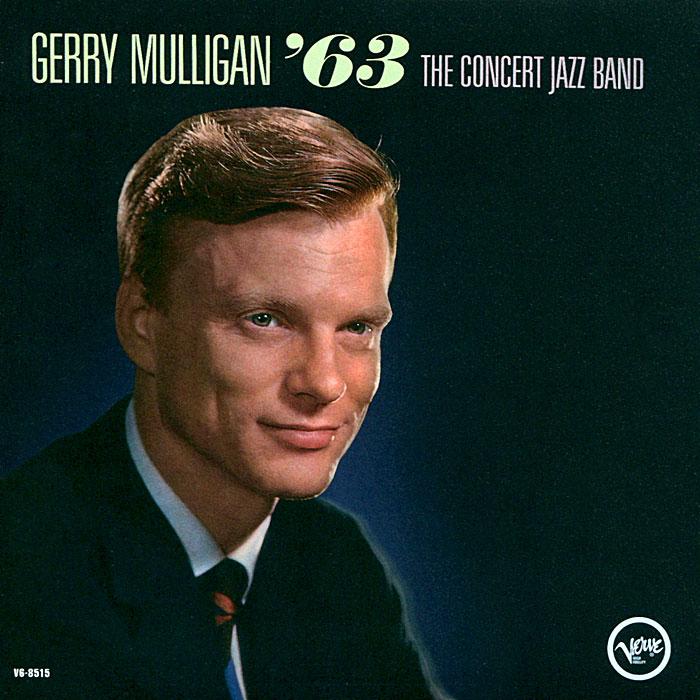 Джерри Маллиган Gerry Mulligan. The Concert Jazz Band '63 / The Concert Jazz Band