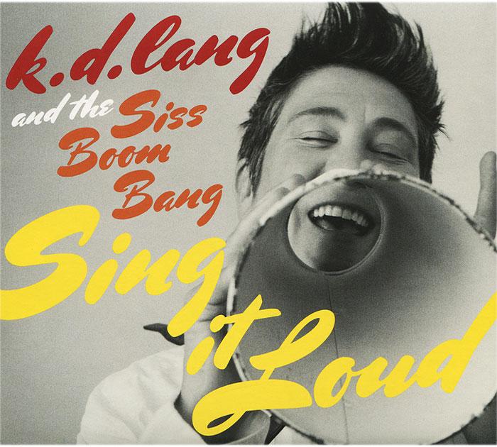 Siss Boom Bang,К. Д. Лэнг K.D. Lang And The Siss Boom Bang. Sing It Loud цена в Москве и Питере