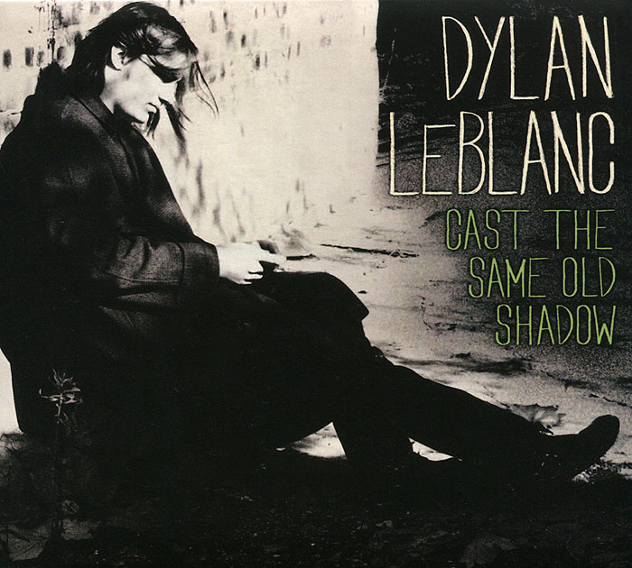 Dylan LeBlanc. Cast The Same Old Shadow. Дилан Лебланк