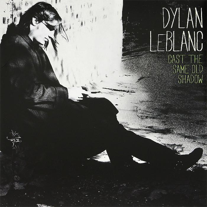 Дилан Лебланк Dylan LeBlanc. Cast The Same Old Shadow (LP)