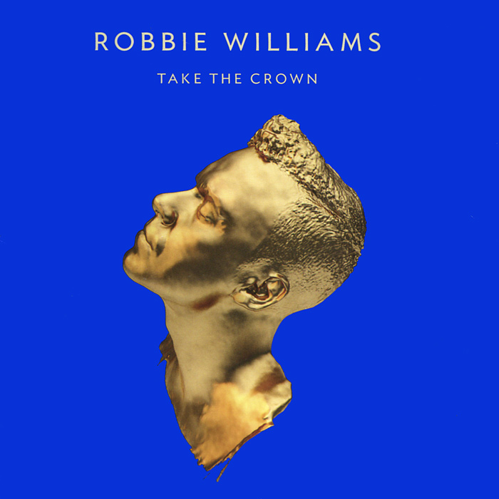 Робби Уильямс Robbie Williams. Take The Crown take that take that the ultimate collection never forget
