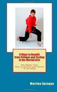 8 Ways to Benefit From Critique and Testing in the Martial Arts: The Power Trip: How to Survive and Thrive in the Dojo: Volume 5 janine brooks how to survive dental performance difficulties