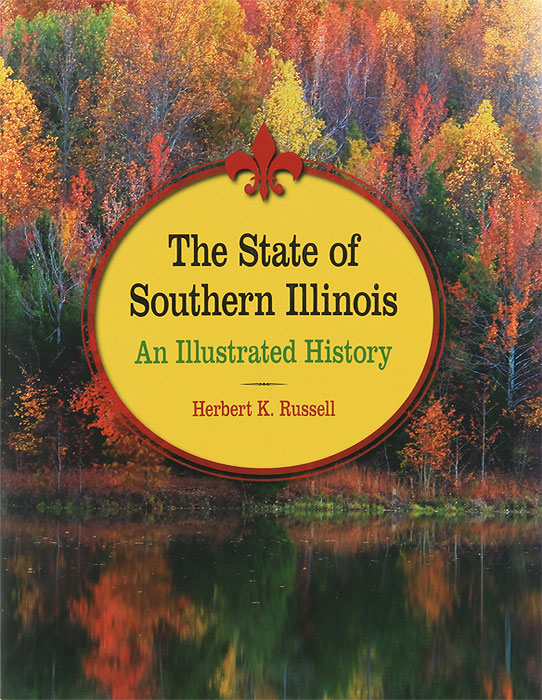 The State of Southern Illinois: An Illustrated History charles r b 1848 tuttle an illustrated history of the state of iowa being a complete civil political and military history of the state from its first exploration down to 1875