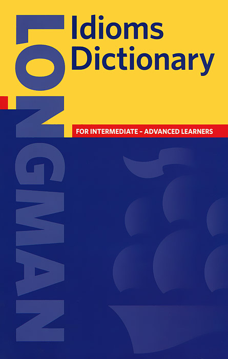 Longman Idioms Dictionary науменко л business idioms dictionary словарь бизнес идиом