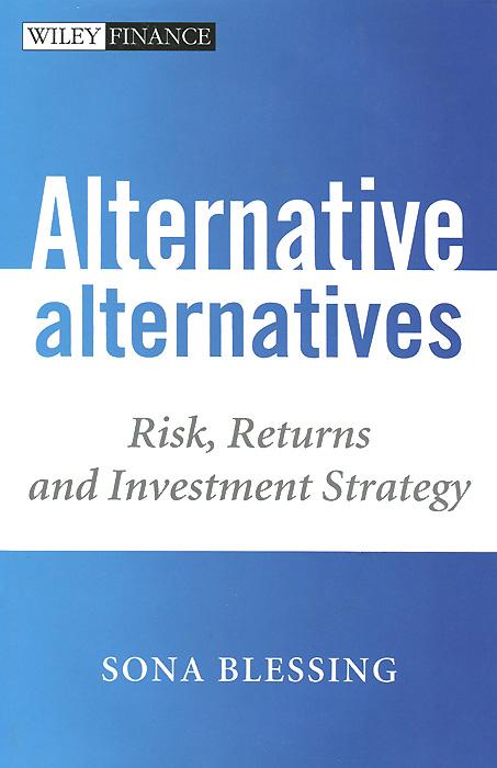 Alternative Alternatives: Risk, Returns and Investment Strategy assessing suitable alternatives for better livelihood