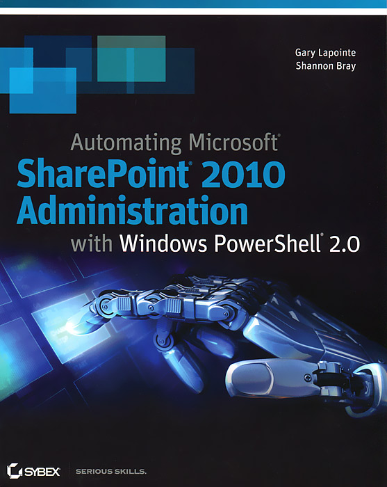 Automating Microsoft SharePoint 2010 Administration with Windows PowerShell 2.0 ken cyr st microsoft exchange server 2010 administration instant reference