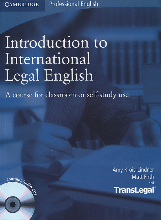 Introduction to International Legal English: A Course for Classroom or Self-Study Use: Student's Book (+ 2 CD-ROM) татьяна тарасова english for law students university course part i английский язык для студентов юристов часть i