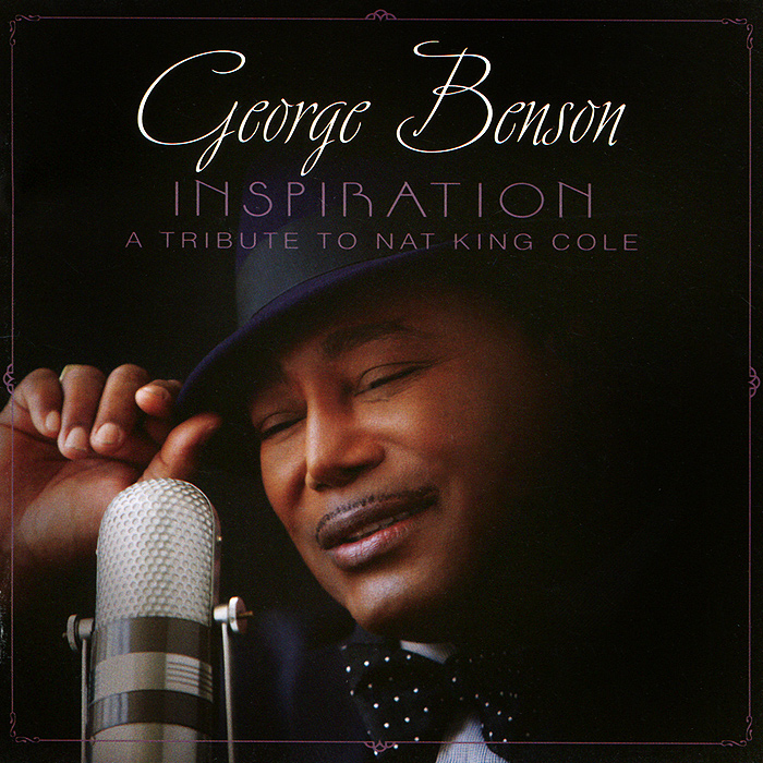 Джордж Бенсон George Benson. Inspiration. A Tribute To Nat King Cole нэт кинг коул nat king cole his musical autobiography 10 cd 2 dvd