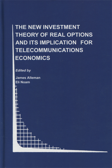 The New Investment Theory of Real Options and Its Implication for Telecommunications Economics